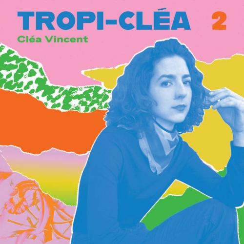 Cléa Vincent, Tropi Cléa 2